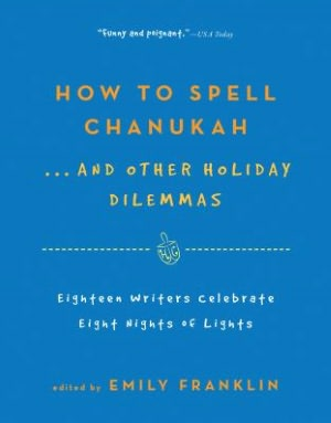 How-to-spell-chanukah-other-holiday-dilemmas-ed-by-emily-franklin-book-cover