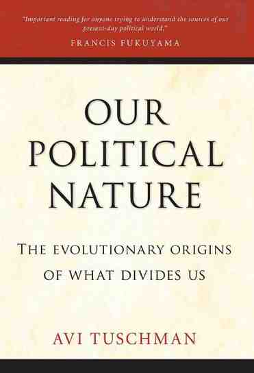 Book Cover -- Our Political Nature- The Evolutionary Origins of What Divides Us